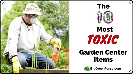 The 10 Most Toxic Items at the Garden Center - Big Green Purse