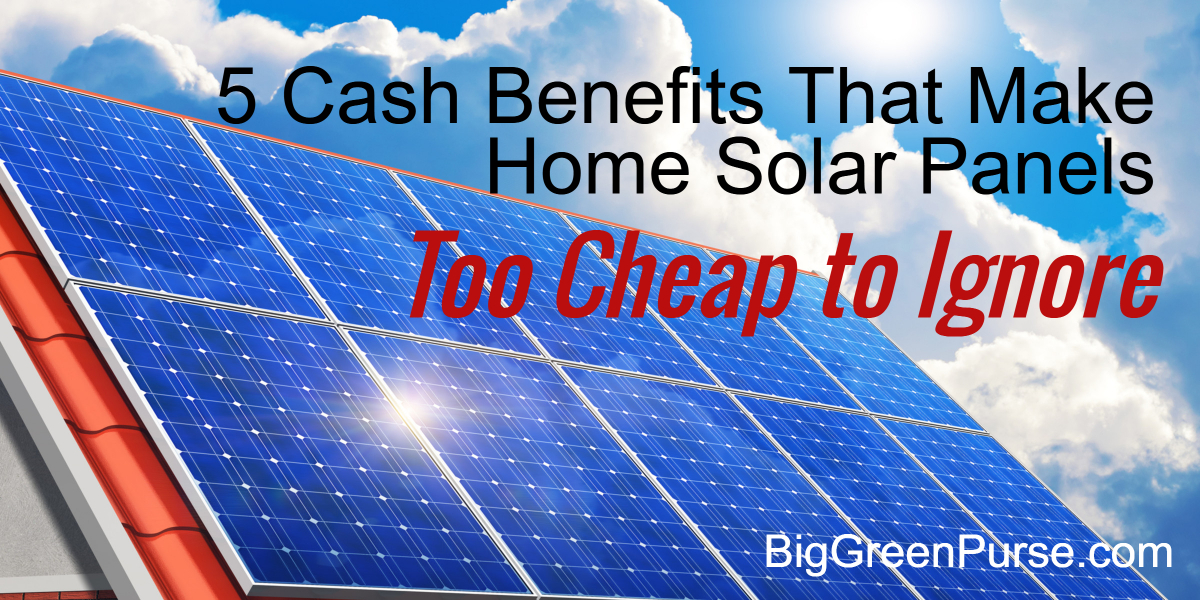 These 5 Cash Benefits Make Home Solar Panels Too Cheap to